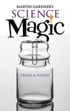 Martin Gardner's Science Magic ebook by Martin Gardner