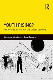 Youth Rising? - The Politics of Youth in the Global Economy ebook by Mayssoun Sukarieh,Stuart Tannock