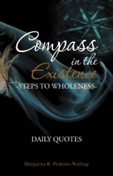 Compass in the Existence - Steps to Wholeness: Daily Quotes ebook by Margarita R. Pedrozo-Walling