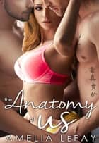 The Anatomy of Us ebook by Amelia LeFay