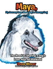 Maya, My Journey from Show Dog to Therapy Dog - The Road to Sharing a Dog's Love with All Mankind ebook by Steven Wincor, Nancy Foley Oster