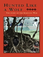 Hunted Like a Wolf - The Story of the Seminole War ebook by Milton Meltzer