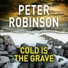 Cold is the Grave audiobook by Peter Robinson