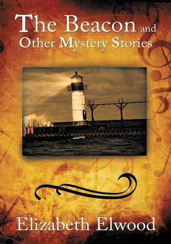 The Beacon and Other Mystery Stories ebook by Elizabeth Elwood