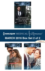 Harlequin Medical Romance March 2016 - Box Set 2 of 2 - London's Most Eligible Doctor\A Sheikh to Capture Her Heart\One Life-Changing Night ebook by Annie O'Neil, Meredith Webber, Louisa Heaton