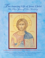 The Amazing Life of Jesus Christ - The Three Years of His Ministry ebook by Maria Athanasiou