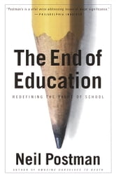 The End of Education - Redefining the Value of School ebook by Neil Postman