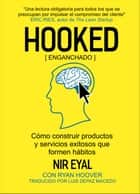 Enganchado (Hooked) - Cómo construir productos formadores de hábitos 電子書籍 by Nir Eyal, Ryan Hoover
