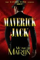Maverick Jack: An Out of Time Novel - Saving Time, Book 4 ebook by Monique Martin