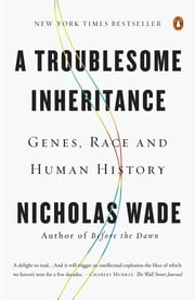A Troublesome Inheritance - Genes, Race and Human History ebook by Nicholas Wade