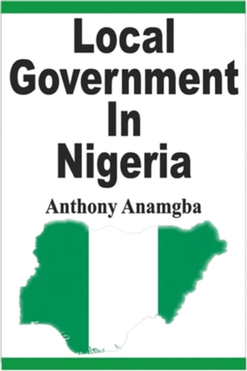 Local Government in Nigeria ebook by Anthony Anamgba