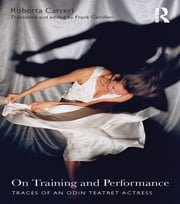 On Training and Performance - Traces of an Odin Teatret Actress ebook by Roberta Carreri, Frank Camilleri