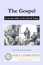 The Gospel: From the Bible to the World Today ebook by Grace Communion International
