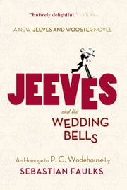 Jeeves and the Wedding Bells - An Homage to P.G. Wodehouse ebook by Sebastian Faulks