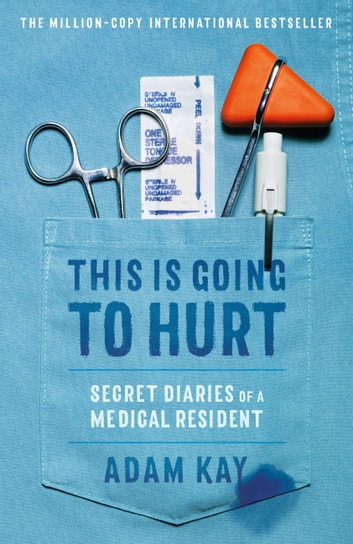 This Is Going to Hurt - Secret Diaries of a Medical Resident ebook by Adam Kay