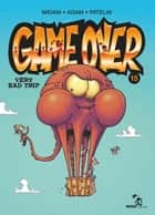 Game Over - Tome 15 - Very Bad Trip eBook by Midam, Patelin, Adam