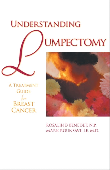 Understanding Lumpectomy - A Treatment Guide for Breast Cancer ebook by Rosalind Benedet
