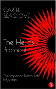The Helios Protocol - The Inspector Fenchurch Mysteries (Four) ebook by Carter Seagrove