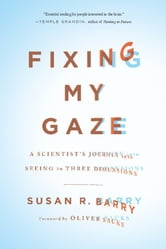 Fixing My Gaze - A Scientist's Journey Into Seeing in Three Dimensions ebook by Susan R. Barry