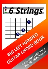 Big Left Handed Guitar Chord Book: 500+ Guitar Chords in a Unique Visual Format ebook by Richard Moran