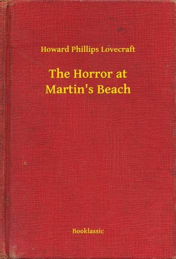 The Horror at Martin's Beach ebook by Howard Phillips Lovecraft