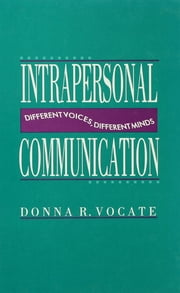Intrapersonal Communication - Different Voices, Different Minds ebook by Donna R. Vocate