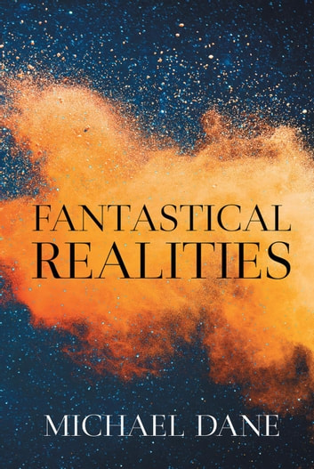 Fantastical Realities ebook by Michael Dane