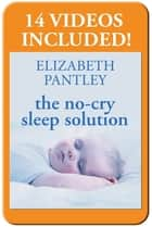 The No-Cry Sleep Solution: Gentle Ways to Help Your Baby Sleep Through the Night : Foreword by William Sears, M.D.: Foreword by William Sears, M.D. ebook by Elizabeth Pantley