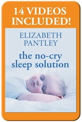 The No-Cry Sleep Solution: Gentle Ways to Help Your Baby Sleep Through the Night : Foreword by William Sears, M.D.: Foreword by William Sears, M.D. - Foreword by William Sears, M.D. ebook by Elizabeth Pantley