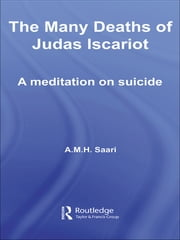 The Many Deaths of Judas Iscariot - A Meditation on Suicide ebook by Aaron Maurice Saari