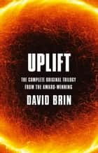 Uplift - The Complete Original Trilogy ebook by David Brin