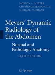 Meyers' Dynamic Radiology of the Abdomen - Normal and Pathologic Anatomy ebook by Morton A. Meyers, MD, FACR, FACG,Michael Oliphant,Chusilp Charnsangavej, MD, FSIR