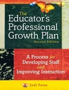The Educator's Professional Growth Plan ebook by Jodi Peine