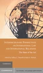 Interdisciplinary Perspectives on International Law and International Relations ebook by Jeffrey L. Dunoff,Mark A. Pollack