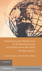 Interdisciplinary Perspectives on International Law and International Relations - The State of the Art ebook by Jeffrey L. Dunoff,Mark A. Pollack