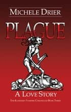 Plague: A Love Story - Book Three ebook by Michele Drier