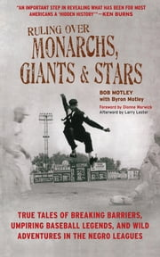 Ruling Over Monarchs, Giants, and Stars - True Tales of Breaking Barriers, Umpiring Baseball Legends, and Wild Adventures in the Negro Leagues ebook by Bob Motley,Byron Motley,Larry Lester,Dionne Warwick