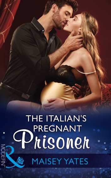 The Italian's Pregnant Prisoner (Mills & Boon Modern) (Once Upon a Seduction…, Book 3) ebook by Maisey Yates