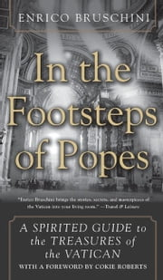In the Footsteps of Popes - A Spirited Guide to the Treasures of the Vatican ebook by Enrico Bruschini