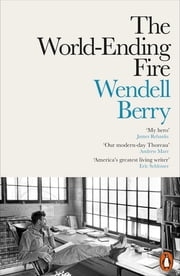 The World-Ending Fire - The Essential Wendell Berry ebook by Wendell Berry