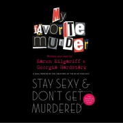 Stay Sexy and Don't Get Murdered - The Definitive How-To Guide From the My Favorite Murder Podcast Audiolibro by Georgia Hardstark, Karen Kilgariff