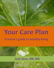 Your Care Plan: A nurse's guide to healthy living ebook by Julia Buss