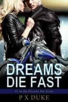 Dreams Die Fast ebook by P X Duke
