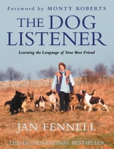 The Dog Listener: Learning the Language of your Best Friend ebook by Jan Fennell