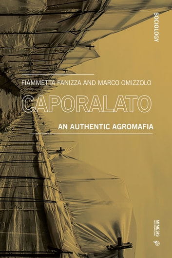 Caporalato - An Authentic Agromafia ebook by Fiammetta Fanizza,Marco Omizzolo