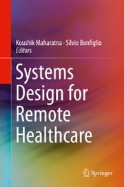 Systems Design for Remote Healthcare ebook by Koushik Maharatna,Silvio Bonfiglio