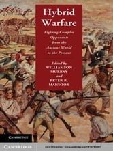 Hybrid Warfare - Fighting Complex Opponents from the Ancient World to the Present ebook by