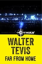 Far From Home ebook by Walter Tevis