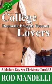 College Roommate Friends Become Lovers - A Modern Gay Sex Christmas Carol, #3 ebook by Rod Mandelli