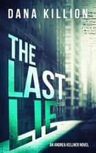 The Last Lie ebook by Dana Killion